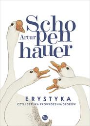 okładka Erystyka czyli sztuka prowadzenia sporów, Książka | Artur Schopenhauer