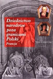okładka Dziedzictwo narodowe poza granicami Polski Francja, Książka |