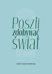 okładka Poszli zdobywać świat, Książka   Marcinkowski Jerzy