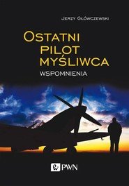okładka Ostatni pilot myśliwca Wspomnienia, Książka   Jerzy  Główczewski