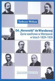 okładka Od Honoratki do Wierzbowej Życie szachowe w Warszawie w latach 1829–1939, Książka | Tadeusz Wolsza