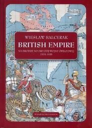 okładka British Empire Na drodze do drugiej wojny światowej 1919-1939., Książka | Balcerak Wiesław