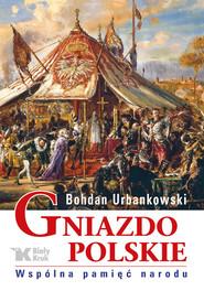 okładka Gniazdo polskie Wspólna pamięć narodu, Książka | Bohdan Urbankowski