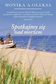 okładka Spotkajmy się nad morzem, Książka | Monika Oleksa