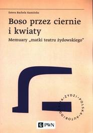 okładka Boso przez ciernie i kwiaty Memuary matki teatru żydowskiego, Książka | Estera Rachela Kamińska