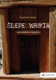 okładka Ślepe wrota Opowiadania egipskie, Książka | Krzysztof  Urban