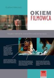 okładka Okiem filmowca Nauka i łamanie zasad filmowej kompozycji, Książka | Mercado Gustavo