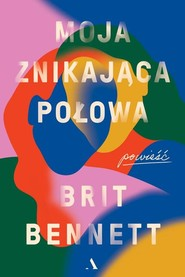 okładka Moja znikająca połowa, Książka | Bennett Britt