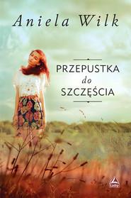 okładka Przepustka do szczęścia, Książka | Wilk Aniela
