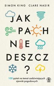 okładka Jak pachnie deszcz? 100 pytań na temat zadziwiających zjawisk pogodowych, Książka | Simon King, Clare Nasir