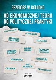 okładka Od ekonomicznej teorii do politycznej praktyki, Książka   Grzegorz W. Kołodko