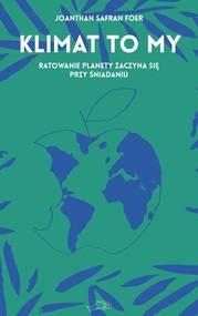 okładka Klimat to my Ratowanie planety zaczyna się przy śniadaniu, Książka | Jonathan Safran Foer
