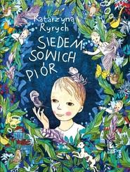 okładka Siedem sowich piór, Książka | Katarzyna  Ryrych
