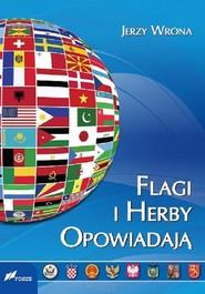 okładka Flagi i herby opowiadają Wygląd oraz symbolika flag i herbów państw współczesnego świata., Książka   Wrona Jerzy