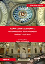 okładka Jedność w różnorodności Społeczeństwo otwarte a bezpieczeństwo Konteksty szwajcarskie, Książka | Barbara Wiśniewska-Paź (red.)