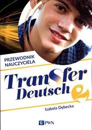 okładka Transfer Deutsch 2 Język niemiecki Przewodnik nauczyciela + 2CD Liceum technikum, Książka | Dębecka Izabela