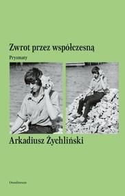 okładka Zwrot przez współczesną Pryzmaty, Książka   Żychliński Arkadiusz