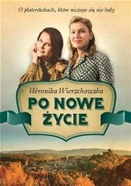 okładka Po nowe życie, Książka   Weronika Wierzchowska