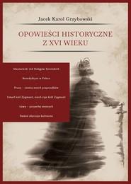 okładka Opowieści historyczne z XVI wieku, Książka | Jacek Karol Grzybowski