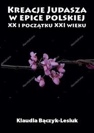 okładka Kreacje Judasza w epice polskiej XX i początku XXI wieku, Książka | Bączyk-Lesiuk Klaudia