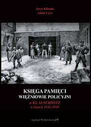 okładka Księga pamięci Więźniowie policyjni w KL Auschwitz w latach 1942-1945, Książka   Jerzy Klistała, Adam Cyra