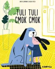 okładka Tuli, tuli, cmok, cmok, Książka | Lehmann Anita
