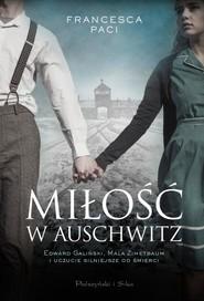 okładka Miłość w Auschwitz Edward Galiński i Mala Zimetbaum i uczucie silniejsze od śmierci, Książka | Paci Francesca