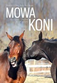 okładka Mowa koni Rozmowy z końmi w ich języku., Książka | Sharon Wilsie, Gretchen Vogelt