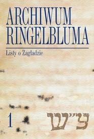 okładka Archiwum Ringelbluma Konspiracyjne Archiwum Getta Warszawy, t. 1, Listy o Zagładzie, Książka | Ruta Sakowska Opracowanie: