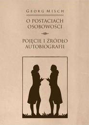 okładka O postaciach osobowości Pojęcie i źródło autobiografii, Książka   Georg Misch, Paczkowska-Łagowska Elżbieta