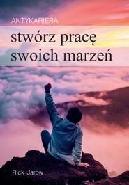 okładka Antykariera Stwórz pracę swoich marzeń, Książka   Jarow Rick