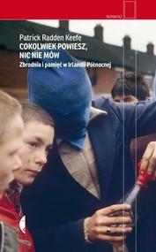 okładka Cokolwiek powiesz nic nie mów Zbrodnia i pamięć w Irlandii Północnej, Książka |