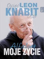 okładka Moje Życie Alfabet, Książka | Leon Knabit