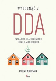 okładka Wyrosnąć z DDA Wsparcie dla dorosłych córek alkoholików, Książka | Robert J. Ackerman
