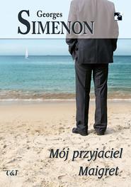 okładka Mój przyjaciel Maigret, Książka | Georges Simenon