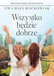 okładka Wszystko będzie dobrze, Książka | Ewa Maja Maćkowiak