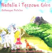 okładka Natalia i tęczowa góra, Książka | Patalan Katarzyna