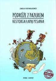 okładka Podróże z pazurem Historia łapą pisana Księga 1, Książka | Izabella Miklaszewska, Piotr Miklaszewski