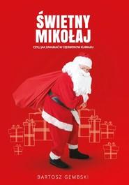 okładka Świetny Mikołaj czyli jak zarabiać w czerwonym kubraku., Książka | Gembski Bartosz