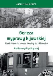 okładka Geneza wyprawy kijowskiej Józef Piłsudski wobec Ukrainy do 1920 roku Studium myśli politycznej, Książka | Małkiewicz Andrzej