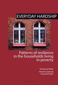 okładka Everyday hardship Patterns of resilience in the households living in poverty, Książka | Kazimiera Wódz, Monika Gnieciak, Krzysztof Łęcki