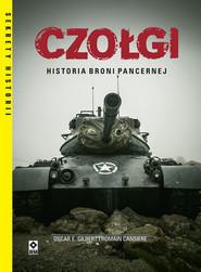 okładka Czołgi Historia broni pancernej, Książka | Oscar E. Gilbert, Romain Cansiere