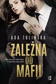 okładka Zależna od mafii, Książka | Tulińska Ada