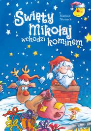 okładka Święty Mikołaj wchodzi kominem, Książka | Mariusz Niemycki