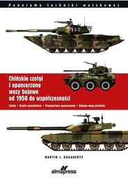 okładka Chińskie czołgi i opancerzone wozy bojowe od 1950 do współczesności Czołgi Działa samobieżne Transportery opancerzone Bojowe wozy piechoty, Książka | Martin J.  Dougherty
