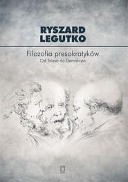 okładka Filozofia presokratyków Od Talesa do Demokryta, Książka   Ryszard Legutko