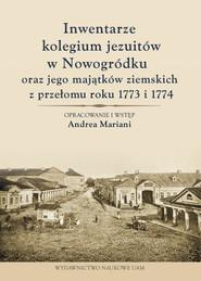 okładka Inwentarze kolegium jezuitów w Nowogródku oraz jego majątków ziemskich z przełomu roku 1773 i 1774, Książka | Mariani Andrea
