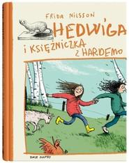 okładka Hedwiga i księżniczka z Hardemo, Książka | Nilsson Frida