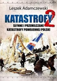 okładka Katastrofy 2 Słynne i przemilczane tragedie powojennej Polski, Książka | Adamczewski Leszek