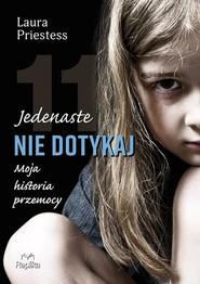 okładka Jedenaste nie dotykaj Moja historia przemocy, Książka | Priestess Laura